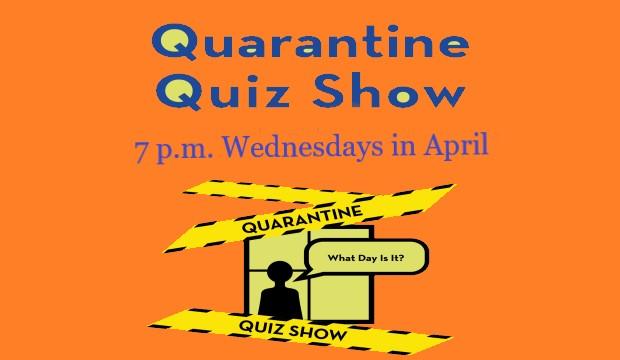 Quarantine Quiz every Wednesday night in April starting April 1 at 7 p.m.
