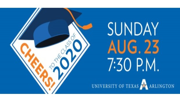 Cheer to the Class of 2020: 7:30 p.m. Sunday, Aug. 23, at uta.edu/commencement