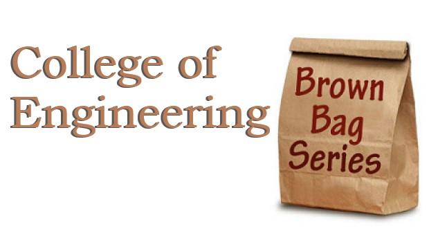 College of Engineering Brown Bag Series
