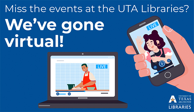 Miss the events at UTA Libraries? We've gone virtual.